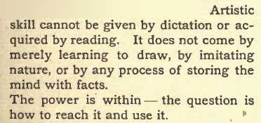 Artistic skill cannot be given by dictation or acquired by reading.