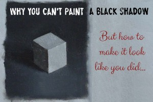Why You Can't Paint a Black Shadow (But How to Make it Look Like You Did)