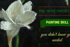 The Most Important Painting Skill You Didn't Know You Needed