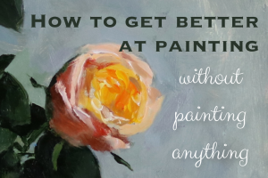 How To Get Better at Painting – Without Painting Anything
