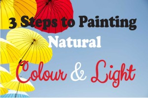 Three Steps to Painting More Natural Colour and Light