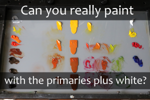 Can You Really Paint with Just Primaries Plus White? (Part one: Oranges)